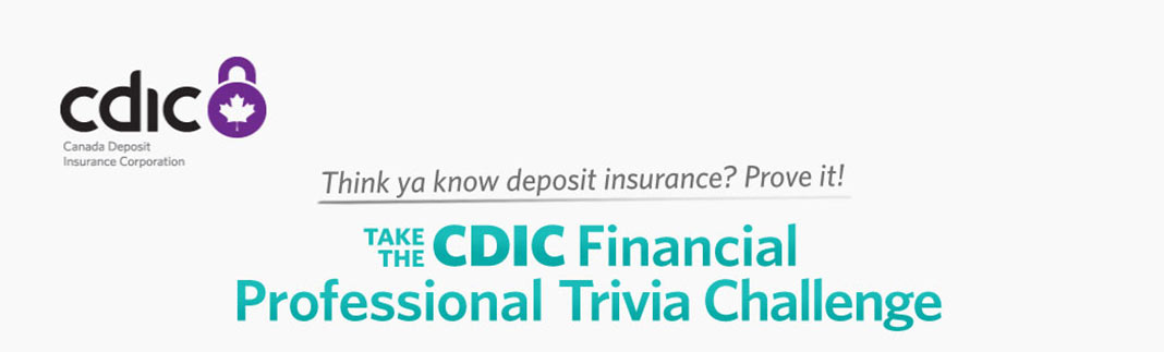 Think ya know deposit insurance? Prove it! Take the CDIC Financial Professional Trival Challenge